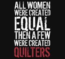 Awesome 'All Women were created equal then a few were created Quilters' Tshirt, Hoodies, Accessories and Gifts T-Shirt