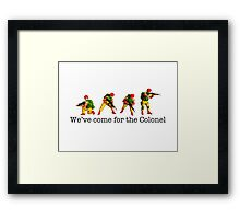 We've come for the Colonel!!! Framed Print