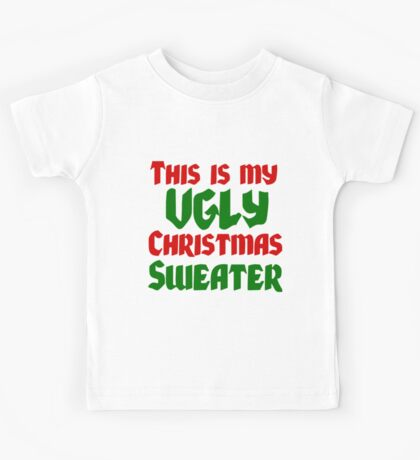 THIS IS MY UGLY CHRISTMAS SWEATER Kids Tee