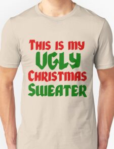 THIS IS MY UGLY CHRISTMAS SWEATER Unisex T-Shirt