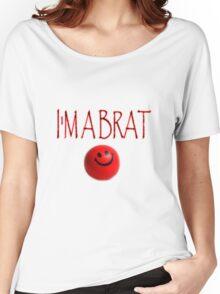 I'm a brat Women's Relaxed Fit T-Shirt