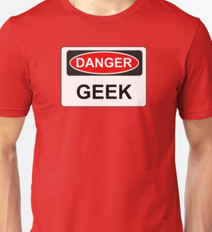Danger Geek - Warning Sign Unisex T-Shirt