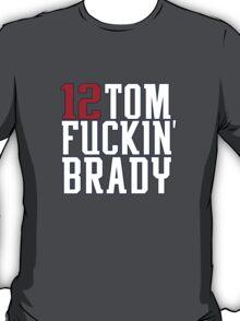 Tom Brady - Tom F*ckin' Brady T-Shirt