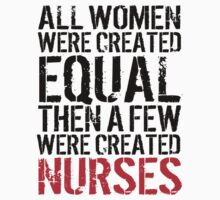 Cool 'All Women were created equal then a few were created Nurses' Tshirt, Hoodies, Accessories and Gifts by Albany Retro