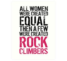Cool 'All Women were created equal then a few were created Rock Climbers' T-shirts, Hoodies, Accessories and Gifts Art Print