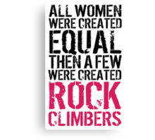 Cool 'All Women were created equal then a few were created Rock Climbers' T-shirts, Hoodies, Accessories and Gifts Canvas Print