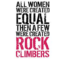 Cool 'All Women were created equal then a few were created Rock Climbers' T-shirts, Hoodies, Accessories and Gifts Photographic Print