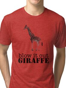 Blow it out giraffe Tri-blend T-Shirt