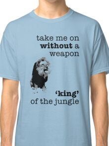 Take me on without a weapon, king of the jungle Classic T-Shirt