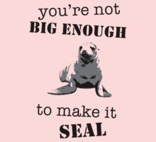 You're not big enough to make it seal by ArtbyCowboy