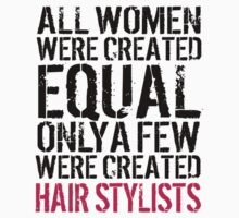Awesome 'All Women were created equal, only a few were created Hair Stylists' T-shirts, Hoodies, Accessories and Gifts by Albany Retro
