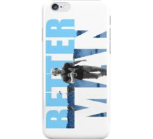Better man iPhone Case/Skin