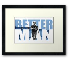 Better man Framed Print