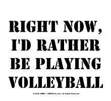 Right Now, I'd Rather Be Playing Volleyball - Black Text by cmmei