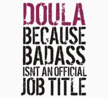 Cool 'Doula because Badass Isn't an Official Job Title' Tshirt, Accessories and Gifts by Albany Retro