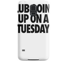 Club Going Up On A Tuesday [Black] Samsung Galaxy Case/Skin