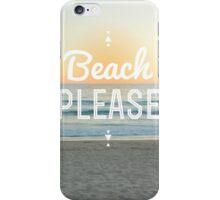 Beach Please! iPhone Case/Skin