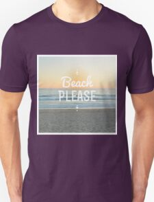 Beach Please! Unisex T-Shirt