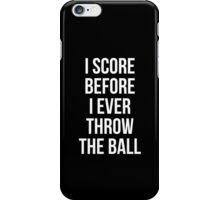 I score before I ever throw the ball iPhone Case/Skin