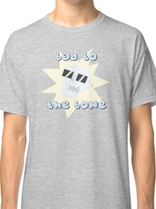Bad to the Bone Classic T-Shirt