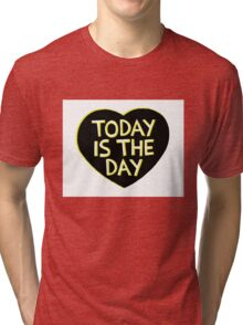 Art Print - today is the day - motto - Typography Tri-blend T-Shirt