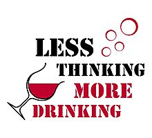 Less thinking more drinking Photographic Print