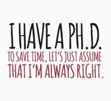 Must-Have 'Ph. D. To Save Time, Let's Just Assume That I'm Always Right.' Tshirt, Accessories and Gifts by Albany Retro