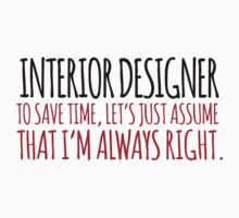 Excellent 'Interior Designer. To Save Time, Let's Just Assume That I'm Always Right.' Tshirt, Accessories and Gifts by Albany Retro