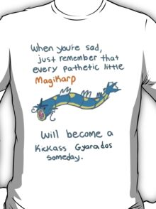 magikarp will be a strong gyarados T-Shirt