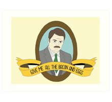 Ron Swanson Give Me All The Bacon and Eggs Art Print