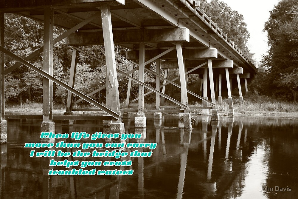 Bridge over troubled waters2 by John Davis
