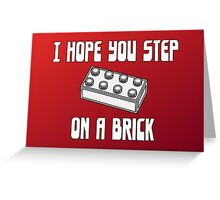 I HOPE YOU STEP ON A BRICK Greeting Card
