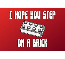 I HOPE YOU STEP ON A BRICK Photographic Print