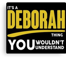 Its A Deborah Thing, You Wouldnt Understand Canvas Print