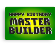 HAPPY BIRTHDAY MASTER BUILDER Canvas Print