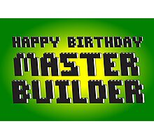 HAPPY BIRTHDAY MASTER BUILDER Photographic Print