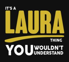 Its A Laura Thing, You Wouldnt Understand by 2E1K