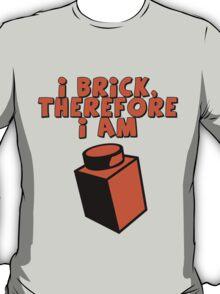 I Brick, Therefore I am T-Shirt