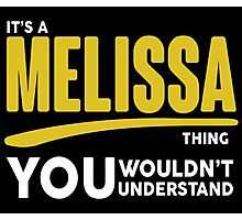 Its A Melissa Thing, You Wouldnt Understand Photographic Print