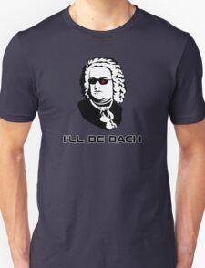 I'll Be Johann Sebastian Bach Unisex T-Shirt