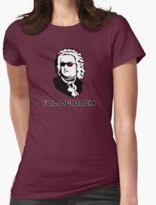 I'll Be Johann Sebastian Bach Womens Fitted T-Shirt