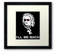 I'll Be Johann Sebastian Bach Framed Print