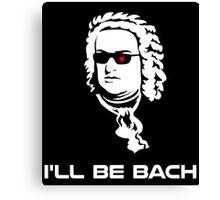 I'll Be Johann Sebastian Bach Canvas Print