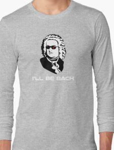 I'll Be Johann Sebastian Bach Long Sleeve T-Shirt