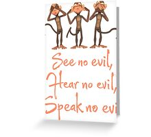 See No Evil - Hear No Evil - Speak No Evil - 3 Wise Monkeys T Shirt Greeting Card