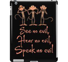 See No Evil - Hear No Evil - Speak No Evil - 3 Wise Monkeys T Shirt iPad Case/Skin