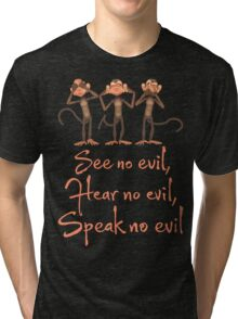 See No Evil - Hear No Evil - Speak No Evil - 3 Wise Monkeys T Shirt Tri-blend T-Shirt