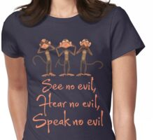 See No Evil - Hear No Evil - Speak No Evil - 3 Wise Monkeys T Shirt Womens Fitted T-Shirt