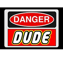 Danger Dude Sign Photographic Print