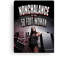 Nonchalance of the 50 Foot Woman Canvas Print